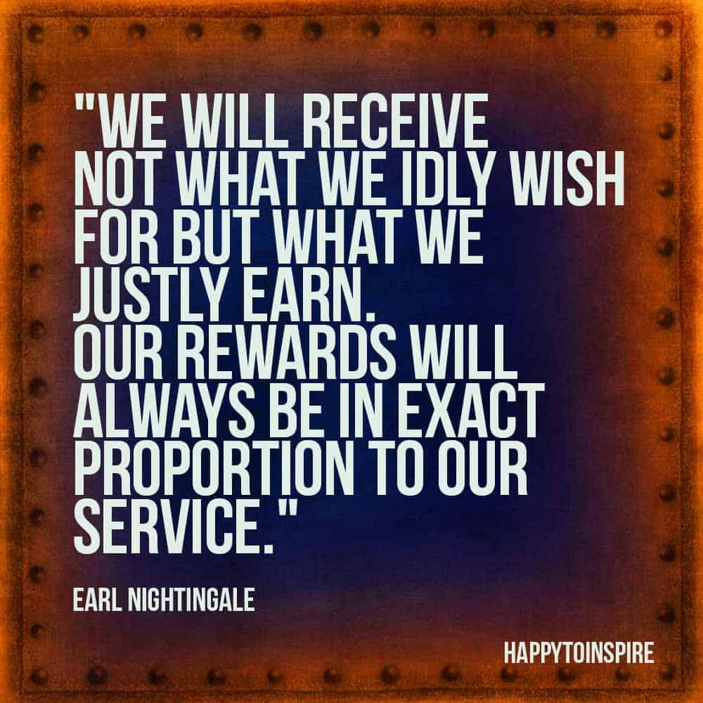 We will receive not what we idly wish for but what we justly earn copy