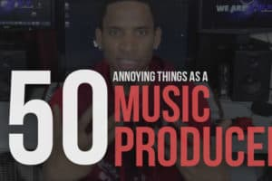 50 Most Annoying Things As a Music Producer