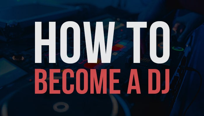 How to Become a DJ [ Ultimate Beginners Guide ]